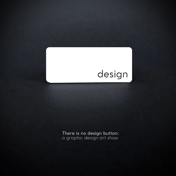 There Is No Design Button Showcard
