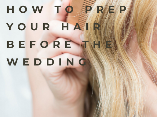 HOW TO PREP YOUR HAIR BEFORE THE WEDDING