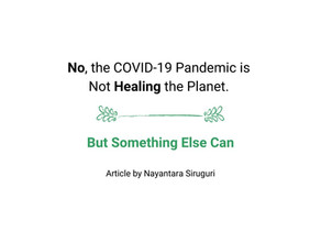 No, the COVID-19 Pandemic is not Healing the Planet – But, Something Else Can