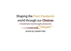 Shaping the Post-pandemic World through our Choices