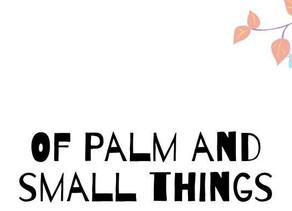 Of Palms and Small Things | Tanvi Kulkarni