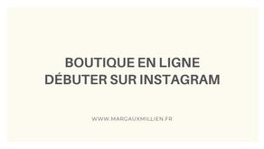 Boutique en ligne : débuter sa communication sur Instagram