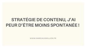 Stratégie de contenu, j'ai peur d'être moins spontanée !