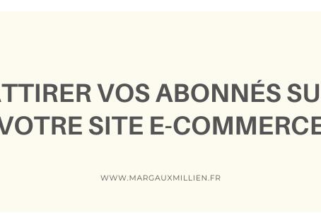 Attirer vos abonnés sur votre site e-commerce