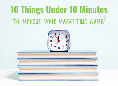 10 Things Under 10 Minutes to Improve Your Marketing Game