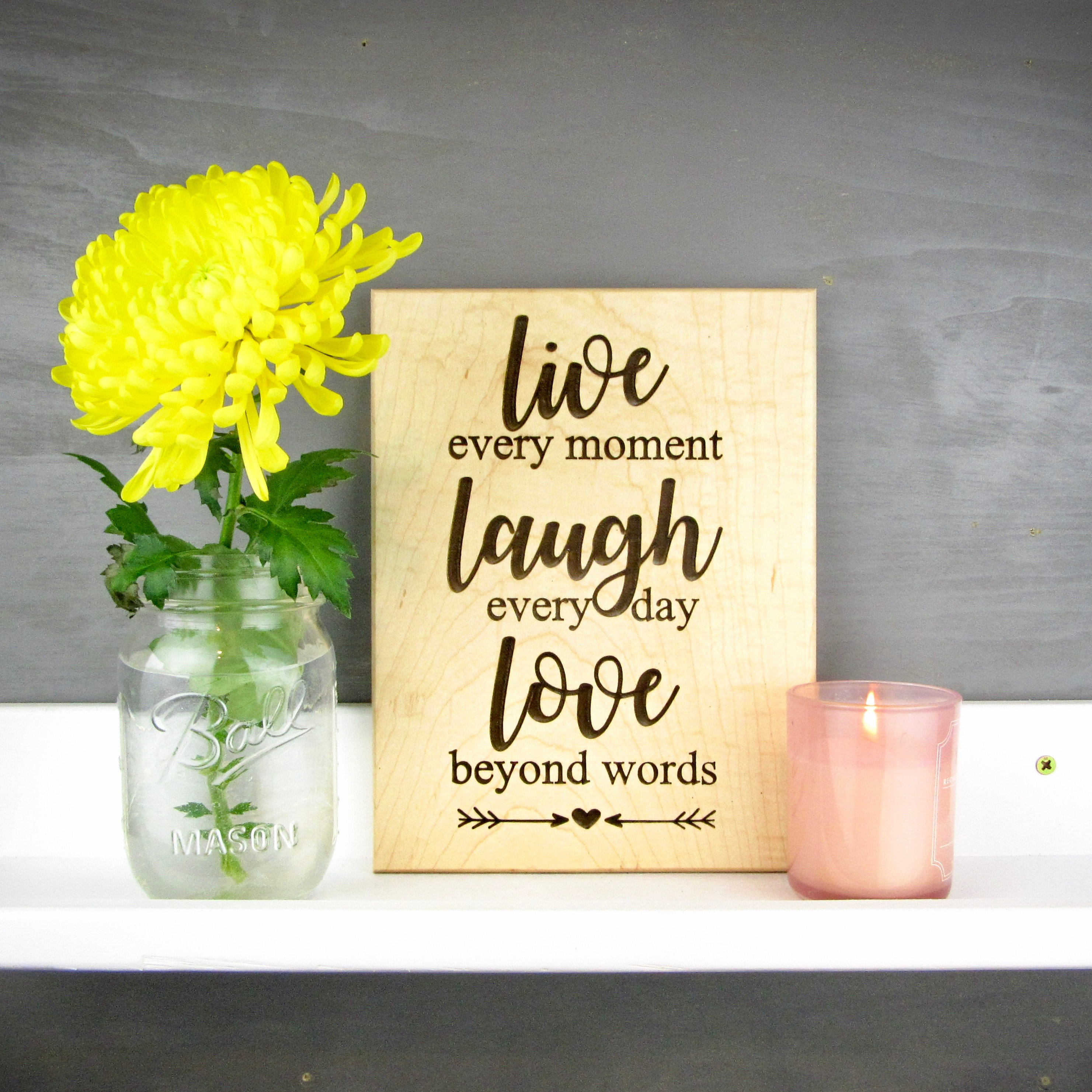 Live Every Moment Laugh Every Day Love Beyond Words- Motivational Sign
