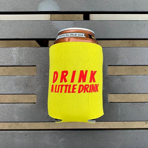 Drink A Little Drink Koozie