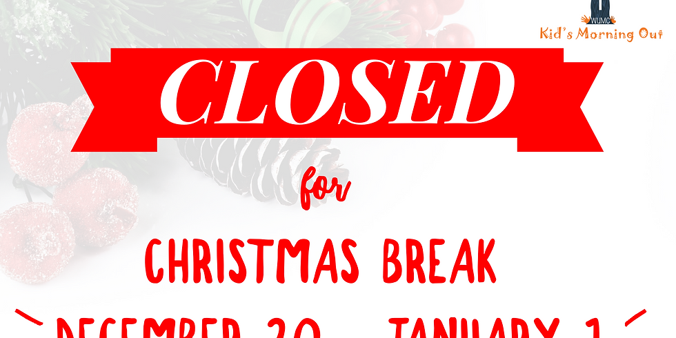 CLOSED for Christmas Break!