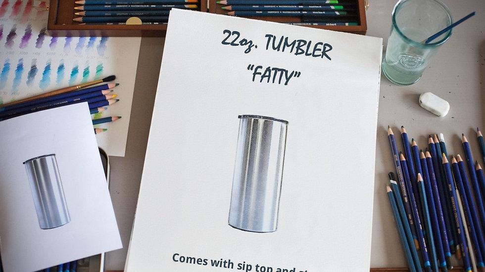 """22 oz. """"FATTY"""" TUMBLER"""