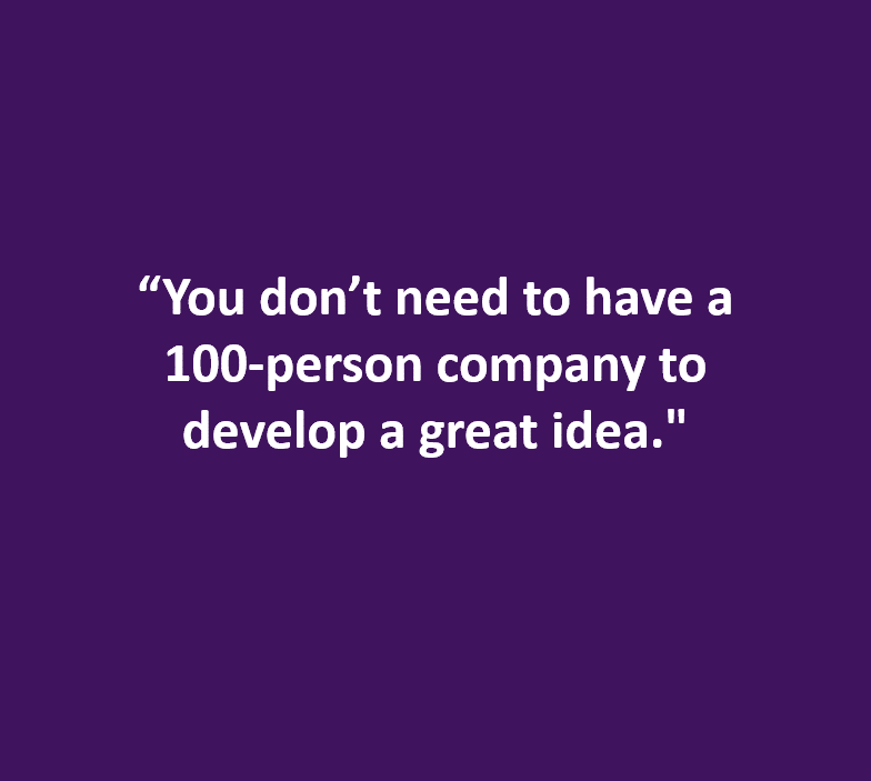 """You don't need to have a 100-person company to develop a great idea"""
