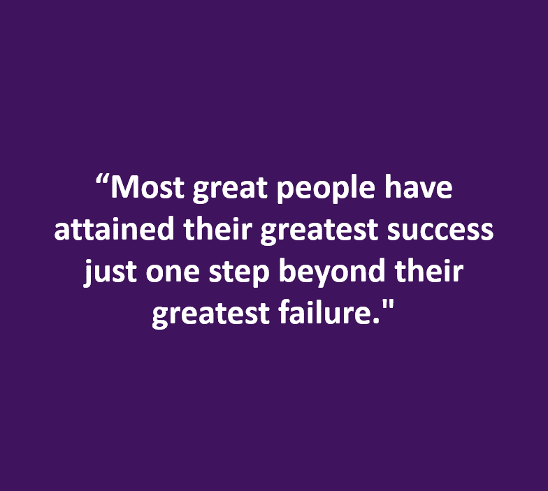 """""""Most great people have attained their greatest success just one step....."""""""