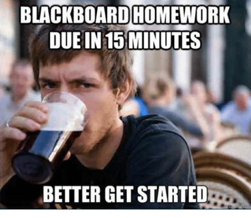Blackboard homework due in 15 minutes - better get started.