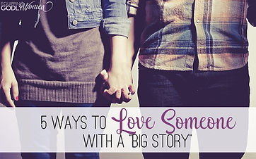 5-Ways-to-Love-Someone-with-a-Big-Story-