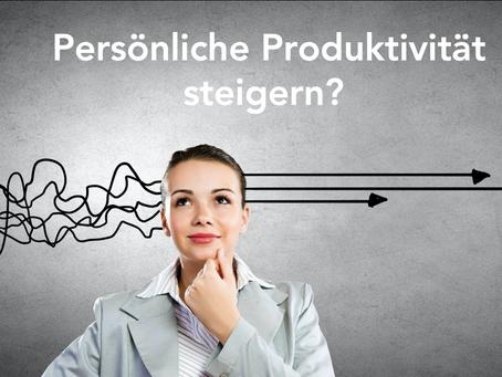 """Was ist """"Persönliche Produktivität"""" und wie kann diese gesteigert werden?"""