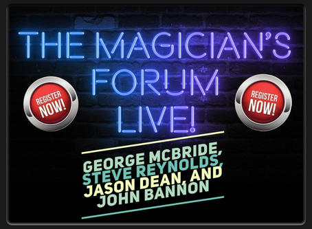 The Magician's Forum LIVE 2! With George McBride, Steve Reynolds, Jason Dean, and John Bannon!