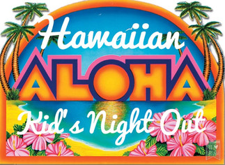 Hawaiian Luau Kids Night Out
