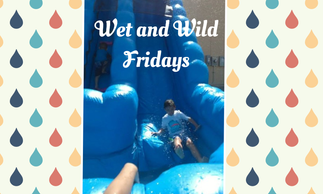 Wet and Wild Fridays!