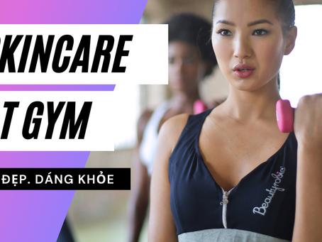 Bí quyết SKIN CARE hiệu quả TRƯỚC và SAU khi tập gym