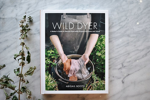 The Wild Dyer: The Ultimate Guide to Natural Dyes