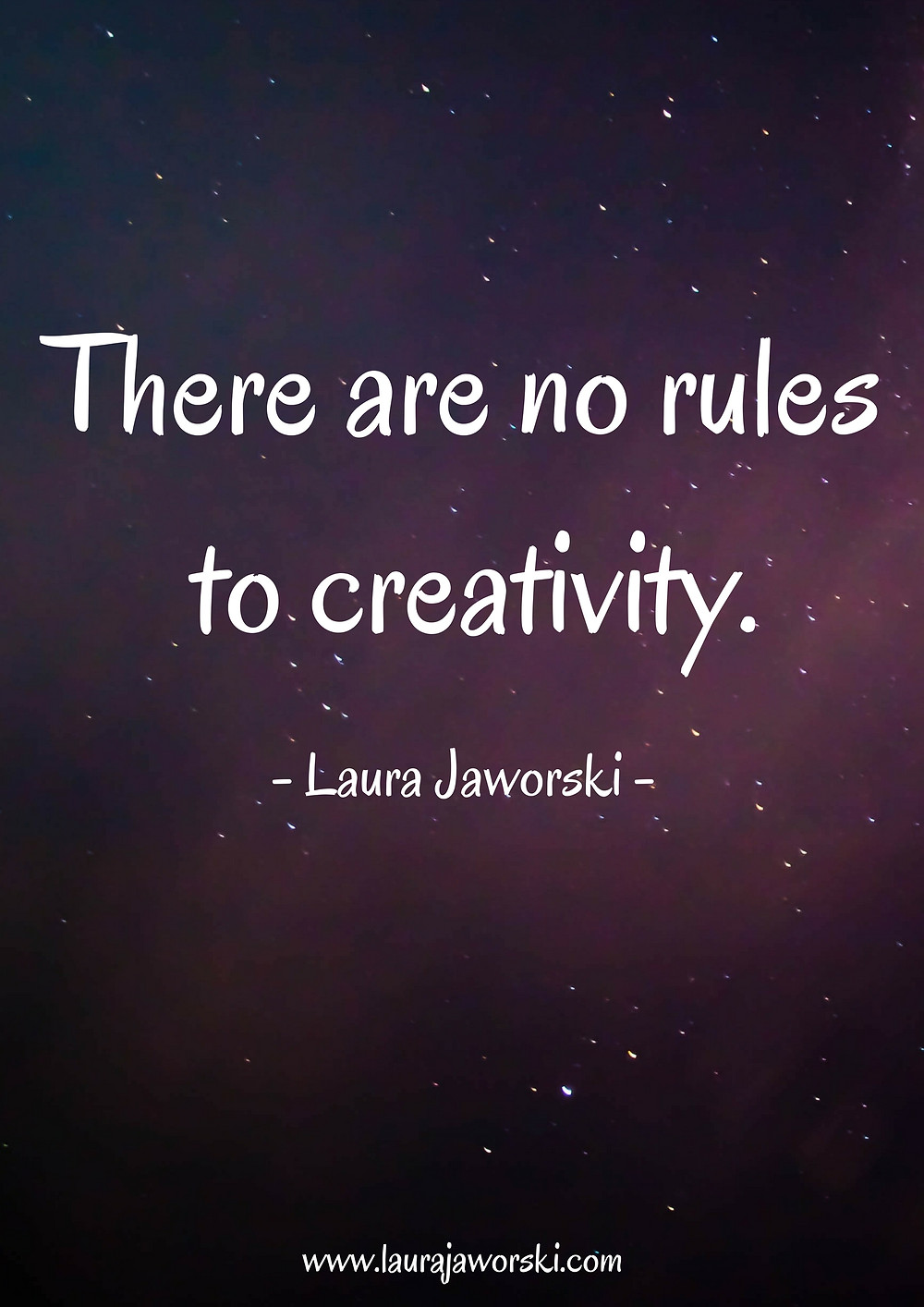 """There are no rules to creativity."" ~ Laura Jaworski"