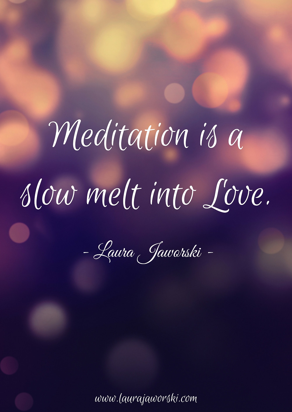 """Meditation is a slow melt into Love."" ~ Laura Jaworski"