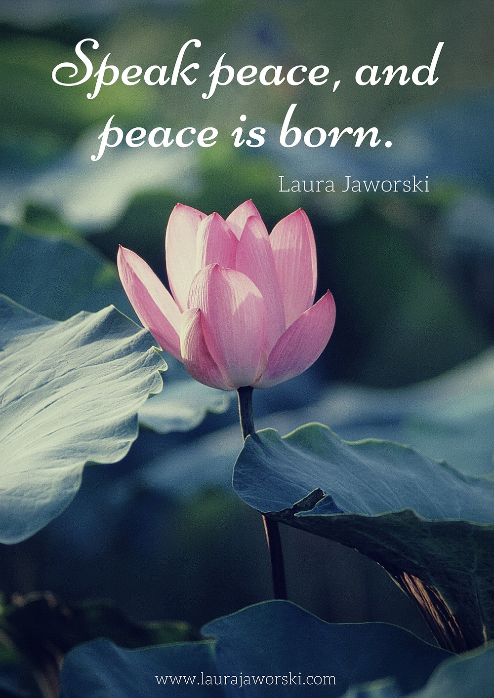 """Speak peace, and peace is born."" ~ Laura Jaworski"
