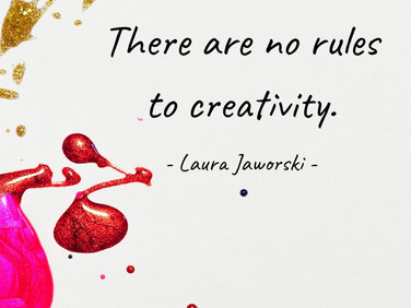 There Are No Rules to Creativity ♥