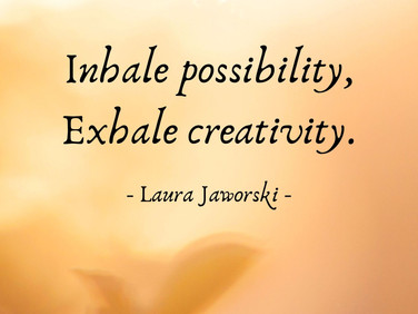 Inhale Possibility, Exhale Creativity ♥