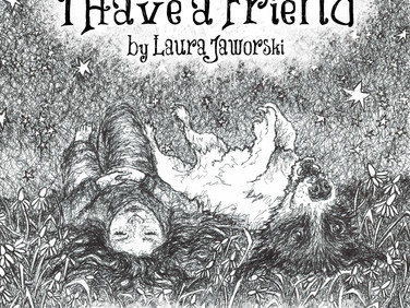 I Have a Friend by Laura Jaworski 💕