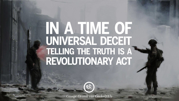 """George Orwell quote: """"In a time of unversal deceit, telling the truty is a revolutionary act."""""""