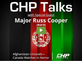 CHP Talks with Major Russ Cooper (Ret'd): Afghanistan Unravels - Canada Watches in Horror
