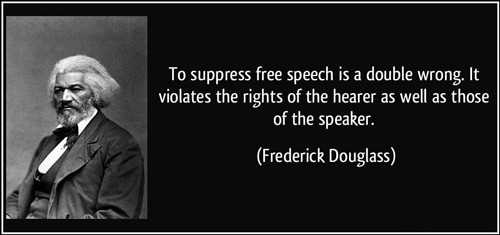 Frederick Douglass quote: To Suppress free speech is a double wrong. It violates the rights of the hearer as well as those of the speaker,