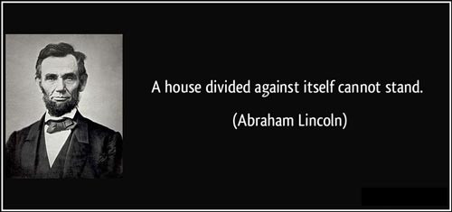 """Abraham Lincoln quote: """"A house divided against itself cannot stand."""""""