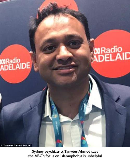 Sydney psychiatrist Tanveer Ahmed says the ABC's focus on Islamophobia is unhelpful