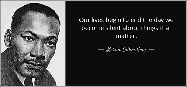 """Martin Luther King quote: """"Our lives begin to end the day we become silent about things that matter."""""""