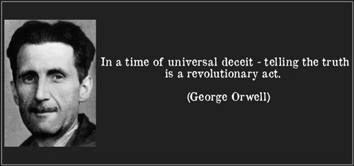 "George Orwell quote: ""In a time of universal deceit - telling the truth is a revolutionary act."""
