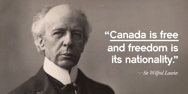 "Sir Wilfrid Laurier Quote: ""Canada is free and freedom is its nationality."""