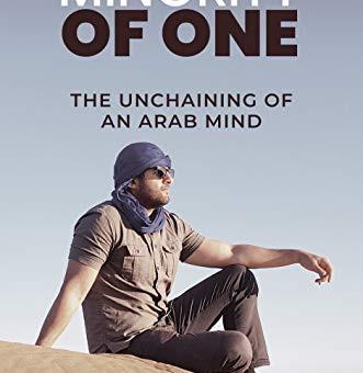 Minority Of One: The Unchaining Of An Arab Mind Kindle Edition by Hussein Aboubakr Mansour