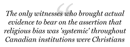 The only witnesses who brought actual evidence to bear on the assertion that religious bias was 'systemic' throughout Canadian institutions were Christians