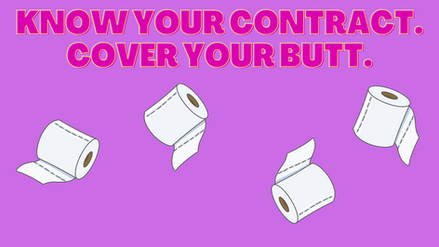 Know your contract. Cover your butt