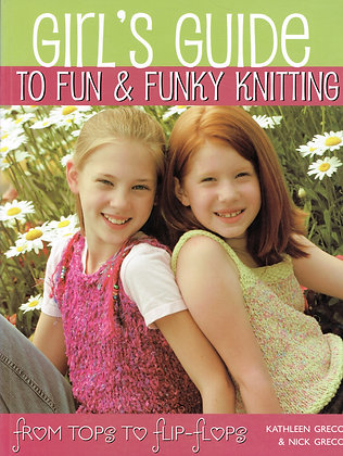 Girl's Guide to Fun and Funky Knitting