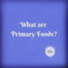 Primary food is nourishment that doesn't