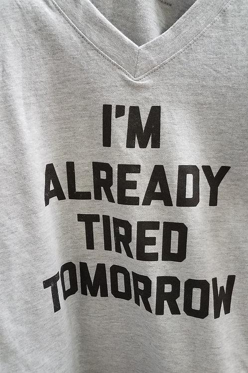 I'm Already Tired Tomorrow T-Shirt