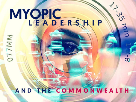 MYOPIC LEADERSHIP and the COMMONWEALTH