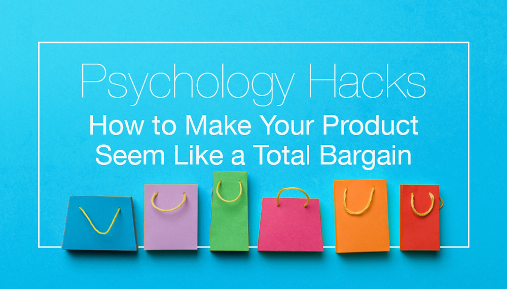 Psychology Hacks: How to Make Your Product Seem Like a Total Bargain