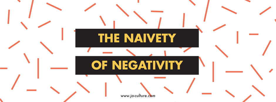 The Naivety of Negativity