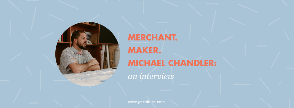 Merchant; Maker; Michael Chandler - an interview.