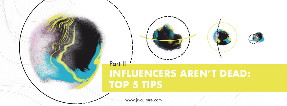 Influencers aren't dead: Top 5 Tips on influencer marketing