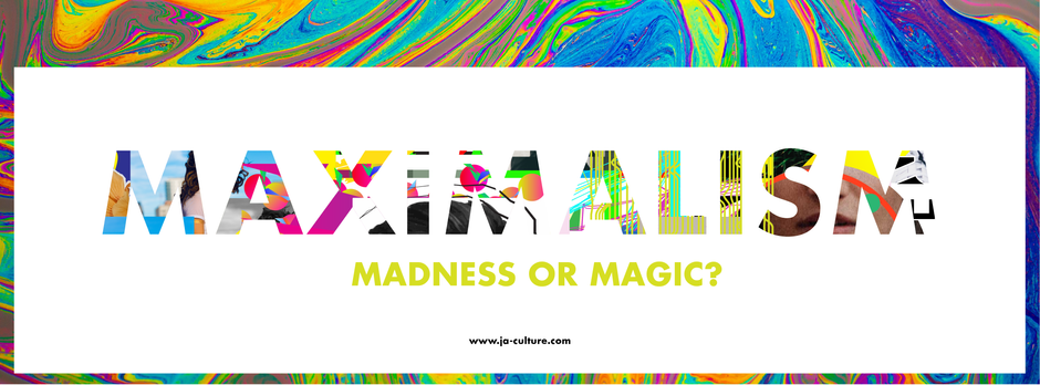 Maximalism: Madness or magic?