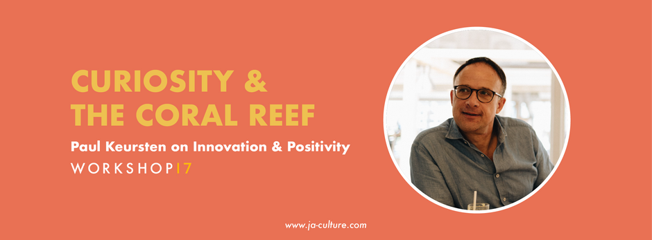 Curiosity & The Coral Reef - Paul Keursten on Innovation & Positivity